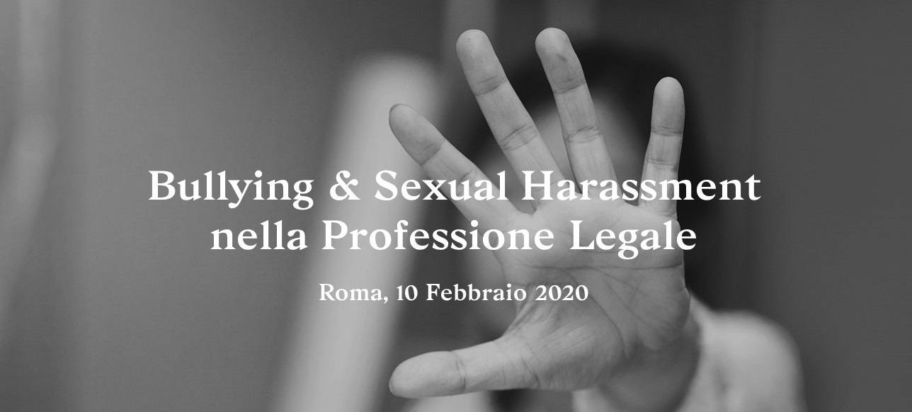 Bullying and Sexual Harassment in the Legal Profession - 10 February 2020, Rome