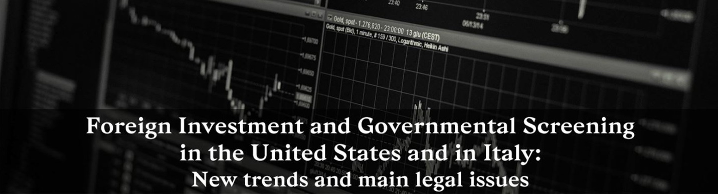 Foreign Investment and Governmental Screening in the United States and Italy: New trends and main legal issues – 25 February 2020, New York