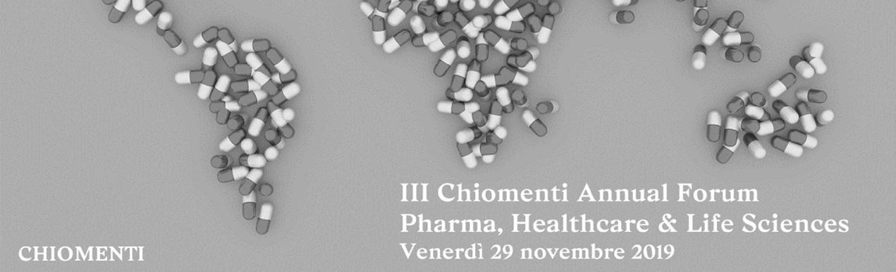 III Chiomenti Annual Forum Pharma, Healthcare and Life Sciences - 29 November 2019, Milan