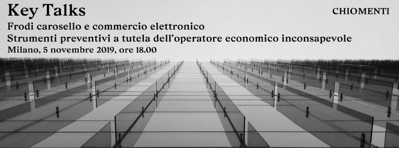 """Key Talks """"Frodi Carosello e commercio elettronico, strumenti preventivi a tutela dell'operatore economico inconsapevole"""" – 5 novembre 2019, Milano"""