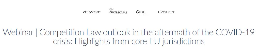 """Webinar European Network """"Competition Law outlook in the aftermath of the Covid-19 crisis: Highlights from core EU jurisdictions"""" - June 18, 2020"""