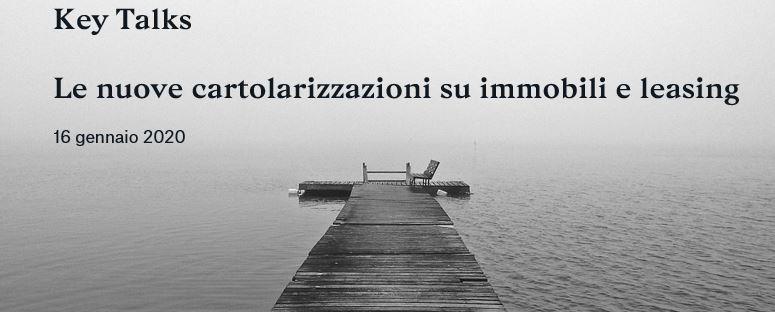 """Key Talks """"Le nuove cartolarizzazioni su immobili e leasing"""" – 16 gennaio 2020, Milano"""